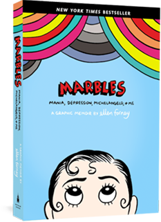 Marbles: Mania, Depression, Michelangelo, and Me, a graphic memoir.